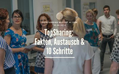 TopSharing: Fakten, Austausch & 10 Schritte | Pairforming Meetup vom 05.06.19