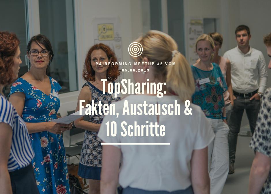 TopSharing: Fakten, Austausch & 10 Schritte   Pairforming Meetup vom 05.06.19