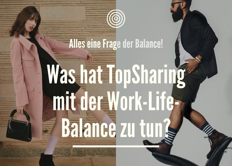 Warum kannst Du mit TopSharing Deine Work-Life-Balance verbessern?